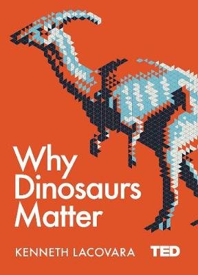 Why Dinosaurs Matter (Hardcover): Kenneth Lacovara