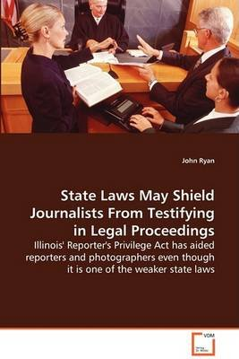 State Laws May Shield Journalists from Testifying in Legal Proceedings (Paperback): John, Fca Ryan