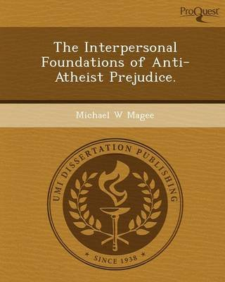 The Interpersonal Foundations of Anti-Atheist Prejudice (Paperback): Michael W Magee