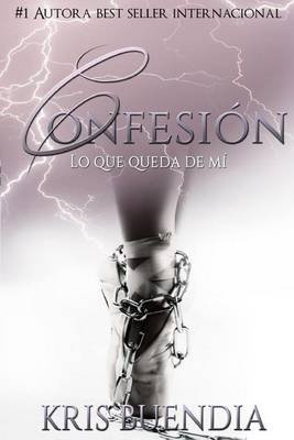 Confesion - Lo Que Queda de Mi (Spanish, Paperback): Kris Buendia