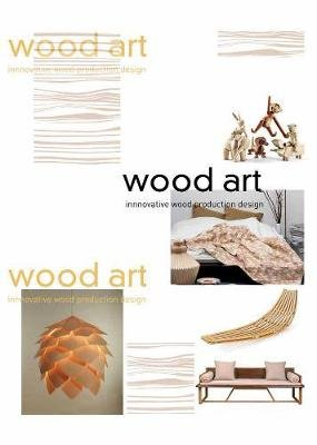Wood Art - Innovative Wood Product Design (Hardcover): Dalian University Press