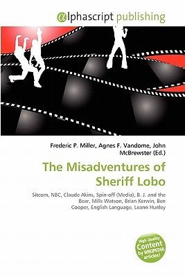 The Misadventures of Sheriff Lobo (Paperback): Frederic P. Miller, Agnes F. Vandome, John McBrewster