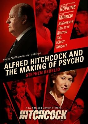 Alfred Hitchcock and the Making of Psycho Lib/E (Standard format, CD, Library ed.): Stephen Rebello