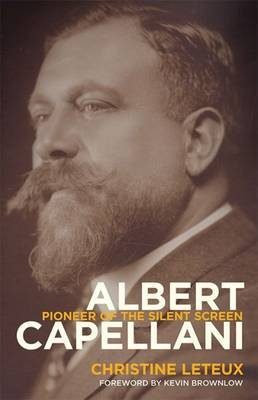 Albert Capellani - Pioneer of the Silent Screen (Hardcover): Christine Leteux