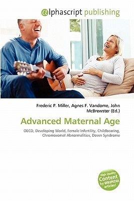 Advanced Maternal Age (Paperback): Frederic P. Miller, Agnes F. Vandome, John McBrewster