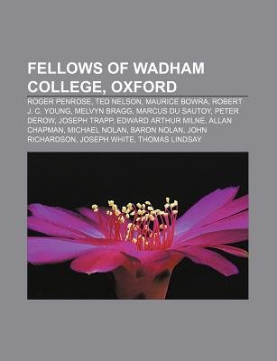 Fellows of Wadham College, Oxford - Roger Penrose, Ted Nelson, Maurice Bowra, Robert J. C. Young, Melvyn Bragg, Marcus Du...