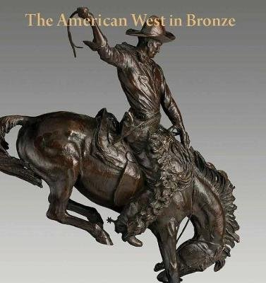 The American West in Bronze, 1850-1925 (Hardcover): Thayer Tolles, Thomas B. Smith