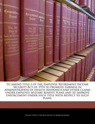 To Amend Title I of the Employee Retirement Income Security Act of 1974 to Promote Fairness in Administration of Health...