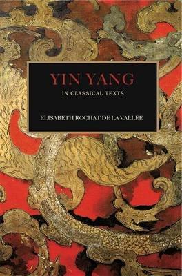 Yin Yang - In Classical Texts (Paperback): Elisabeth Rochat De La Vallee