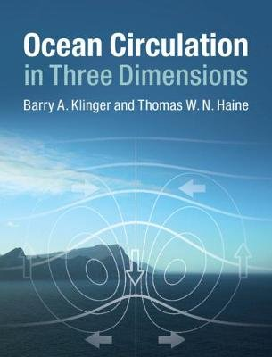 Ocean Circulation in Three Dimensions (Hardcover): Barry A. Klinger, Thomas W. N. Haine