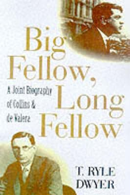 Big Fellow, Long Fellow - A Joint Biography of Collins and De Valera (Paperback, New edition): Ryle Dwyer
