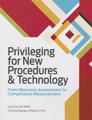 Privileging for New Procedures & Technology - From Resource Assessment to Competency Measurement (Paperback): Jack Cox,...
