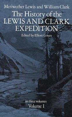 The History of the Lewis and Clark Expedition, Vol. 1 (Electronic book text): Elliott Coues