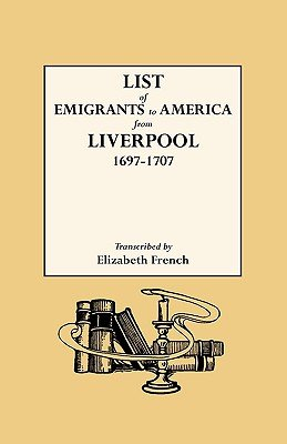 List of Emigrants to America from Liverpool, 1697-1707 (Paperback): Elizabeth French, Liverpool