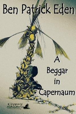 A Beggar in Capernaum (Paperback): Ben Patrick Eden