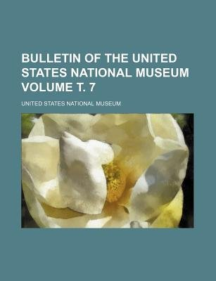 Bulletin of the United States National Museum Volume . 7 (Paperback): United States National Museum