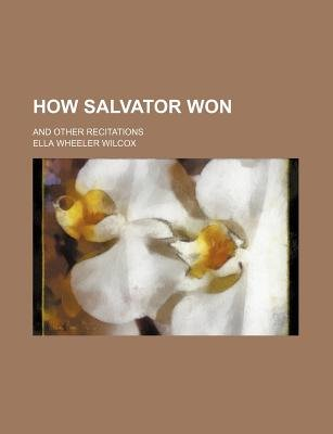 How Salvator Won; And Other Recitations (Paperback): Ella Wheeler Wilcox