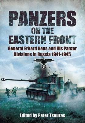 Panzers on the Eastern Front: General Erhard Raus and His Panzer Divisions in Russia 1941 - 1945 (Electronic book text): Peter...