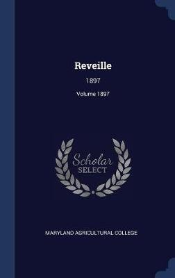 Reveille - 1897; Volume 1897 (Hardcover): Maryland Agricultural College