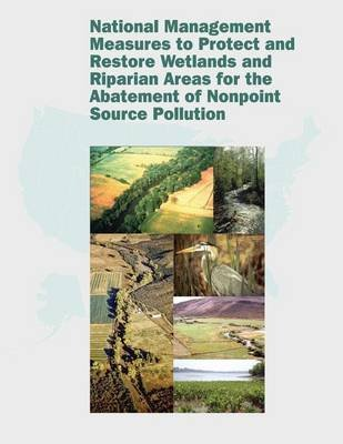 National Management Measures to Protect and Restore Wetlands and Riparian Areas for the Abatement of Nonpoint Source Pollution...