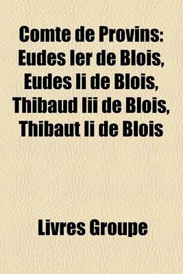 Comte de Provins - Eudes Ier de Blois, Eudes II de Blois, Thibaud III de Blois, Thibaut II de Blois (French, Paperback): Livres...