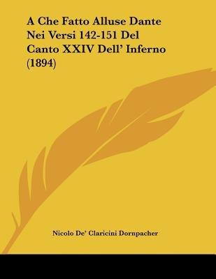 A Che Fatto Alluse Dante Nei Versi 142-151 del Canto XXIV Dell' Inferno (1894) (Italian, Paperback): Nicolo De'...