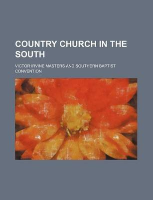 Country Church in the South (Paperback): Victor Irvine Masters