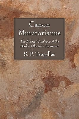 Canon Muratorianus - The Earliest Catalogue of the Books of the New Testament (Paperback): S. P. Tregelles
