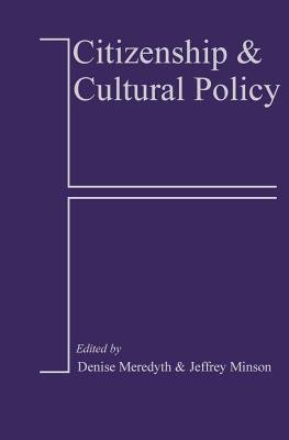 Citizenship and Cultural Policy (Electronic book text): Denise Meredyth, Jeffrey Minson