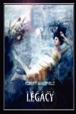 Legacy (Paperback): Robert Wakefield