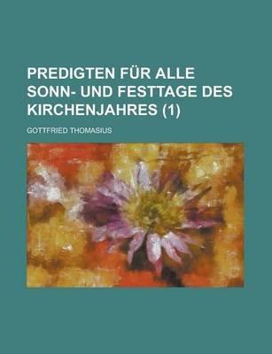 Predigten Fur Alle Sonn- Und Festtage Des Kirchenjahres (1) (English, German, Paperback): United States Congressional House,...