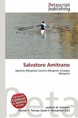 Salvatore Amitrano (Paperback): Lambert M. Surhone, Mariam T. Tennoe, Susan F. Henssonow