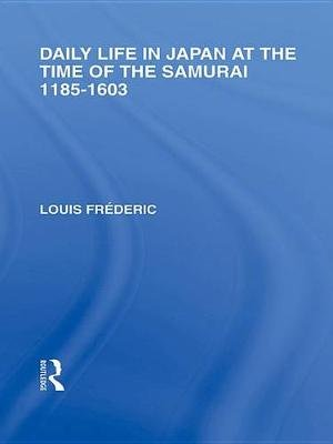 Daily Life in Japan - At The Time of the Samurai, 1185-1603 (Electronic book text): Louis Frederic