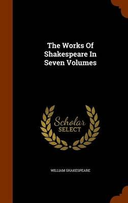 The Works of Shakespeare in Seven Volumes (Hardcover): William Shakespeare