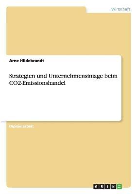 Strategien Und Unternehmensimage Beim Co2-Emissionshandel (German, Paperback): Arne Hildebrandt