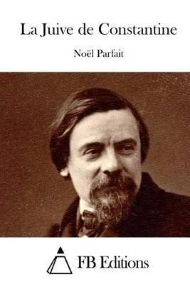 La Juive de Constantine (French, Paperback): Noel Parfait