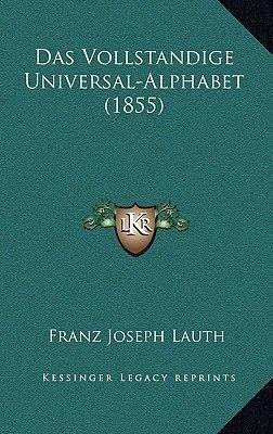 Das Vollstandige Universal-Alphabet (1855) (German, Paperback): Franz Joseph Lauth