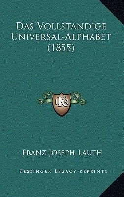 Das Vollstandige Universal-Alphabet (1855) (English, German, Paperback): Franz Joseph Lauth