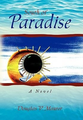 South of Paradise (Paperback): Douglas V. Maurer