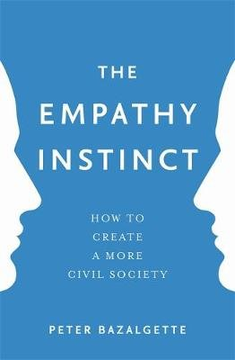 The Empathy Instinct - How to Create a More Civil Society (Paperback): Peter Bazalgette