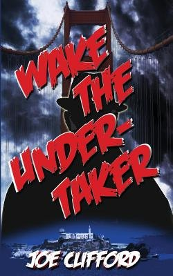 Wake the Undertaker (Paperback): Joe Clifford