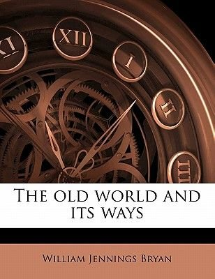 The Old World and Its Ways (Paperback): William Jennings Bryan