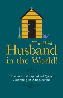 The Best Husband in the World! - Humorous and Inspirational Quotes Celebrating the Perfect Partner (Hardcover): Malcolm Croft