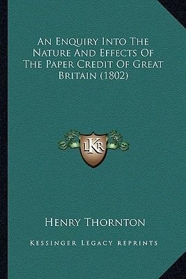 An Enquiry Into the Nature and Effects of the Paper Credit of Great Britain (1802) (Paperback): Henry Thornton