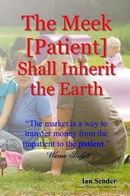 The Meek [Patient] Shall Inherit the Earth - The Market Is a Way to Transfer Money from the Impatient to the Patient...
