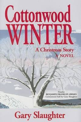 Cottonwood Winter - A Christmas Story (Hardcover): Gary Slaughter