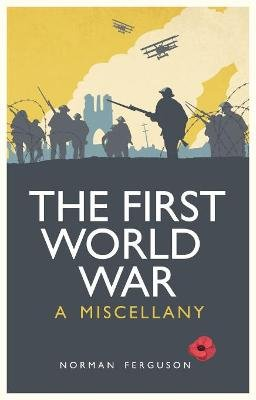 The First World War - A Miscellany (Electronic book text): Norman Ferguson