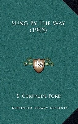 Sung by the Way (1905) (Hardcover): S. Gertrude Ford