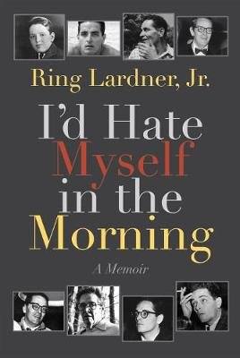 I'd Hate Myself in the Morning - A Memoir (Paperback, Revised Edition): Ring Lardner