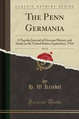 The Penn Germania, Vol. 15 - A Popular Journal of German History and Ideals in the United States; September, 1914 (Classic...